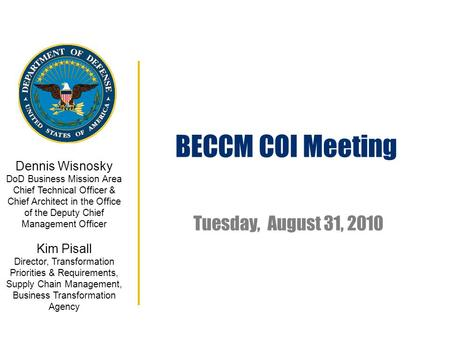 Tuesday, August 31, 2010 Dennis Wisnosky DoD Business Mission Area Chief Technical Officer & Chief Architect in the Office of the Deputy Chief Management.