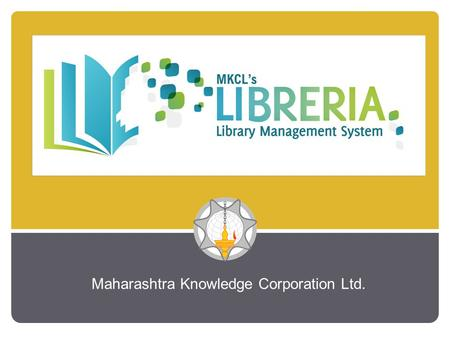 Maharashtra Knowledge Corporation Ltd.. 'Libraries have a recognized social function in making knowledge publicly available to all. They serve as local.