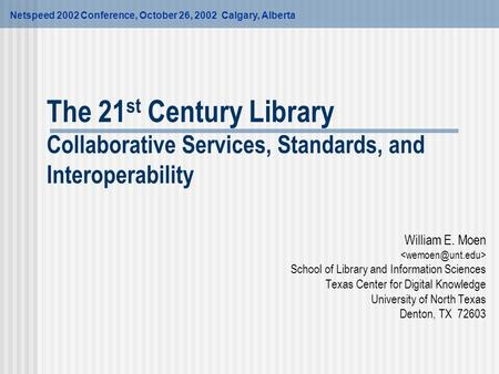 The 21 st Century Library Collaborative Services, Standards, and Interoperability William E. Moen School of Library and Information Sciences Texas Center.