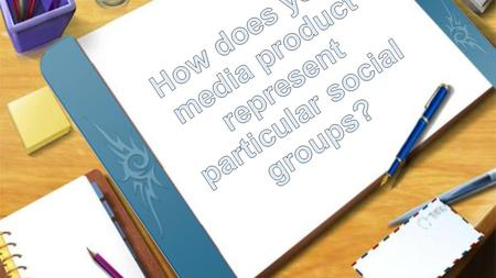 Social Groups Our media product focuses on representing two social groups, which are girls and young people because our characters fit in both of those.
