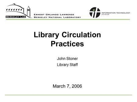 Library Circulation Practices John Stoner Library Staff March 7, 2006.