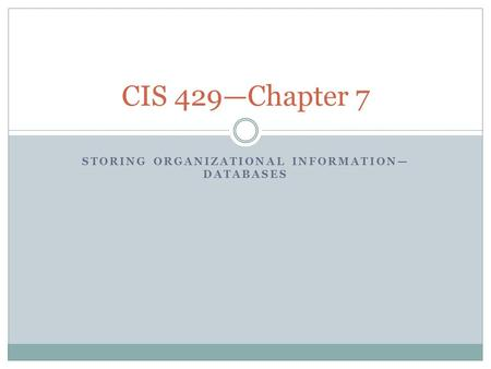 STORING ORGANIZATIONAL INFORMATION— DATABASES CIS 429—Chapter 7.