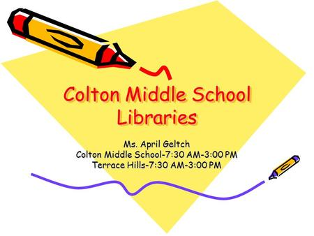 Colton Middle School Libraries Ms. April Geltch Colton Middle School-7:30 AM-3:00 PM Terrace Hills-7:30 AM-3:00 PM.