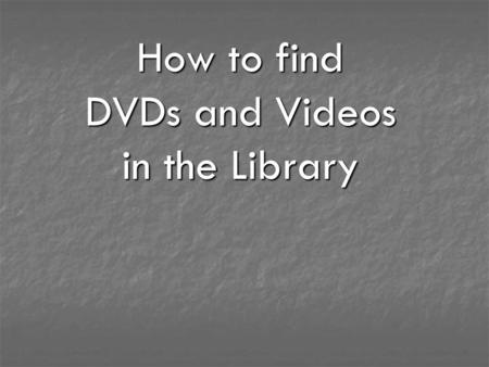 How to find DVDs and Videos in the Library. Search for DVDs and Videos by clicking on Catalogue from the Education Centre Library homepage.