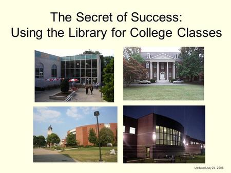 The Secret of Success: Using the Library for College Classes Updated July 24, 2008.