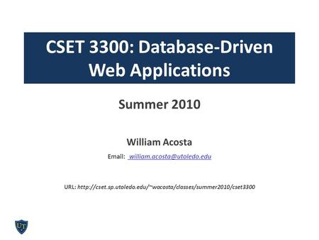 CSET 3300: Database-Driven Web Applications Summer 2010 William Acosta    URL:
