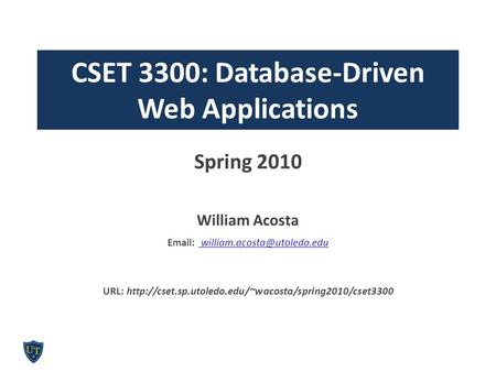 CSET 3300: Database-Driven Web Applications Spring 2010 William Acosta    URL: