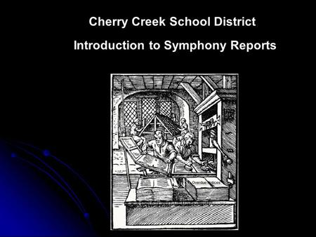 Cherry Creek School District Introduction to Symphony Reports.