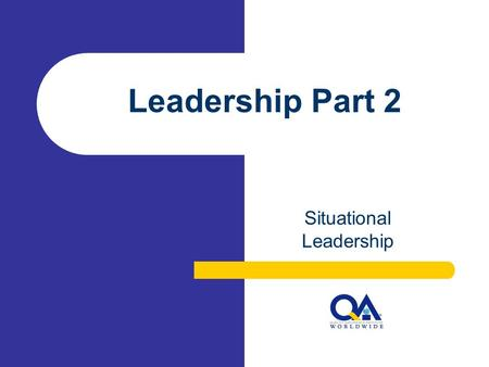 Leadership Part 2 Situational Leadership. Copyright 2006-2007. MSQAA Federation Chapter. Agenda Don't Work Harder Work Smarter Different Strokes For Different.
