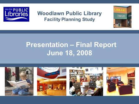 Presentation – Final Report June 18, 2008 Woodlawn Public Library Facility Planning Study.