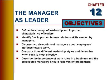 CHAPTER OBJECTIVES THE MANAGER AS LEADER nDefine the concept of leadership and important characteristics of leaders. nIdentify five important human relations.