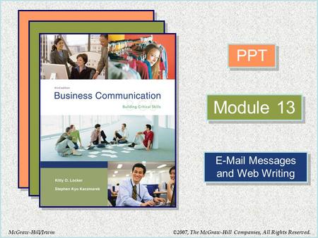 McGraw-Hill/Irwin PPT Module 13 E-Mail Messages and Web Writing ©2007, The McGraw-Hill Companies, All Rights Reserved.