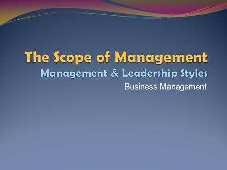 Business Management. Previously... Objective Essential Questions We described management roles, functions, and skills of good managers. What is management?