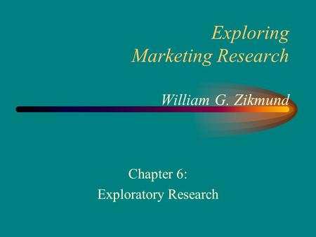 Exploring Marketing Research William G. Zikmund Chapter 6: Exploratory Research.