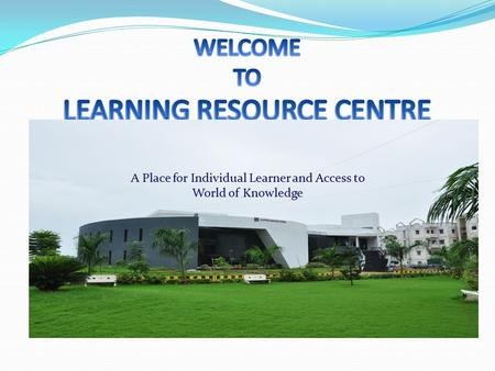 A Place for Individual Learner and Access to World of Knowledge.