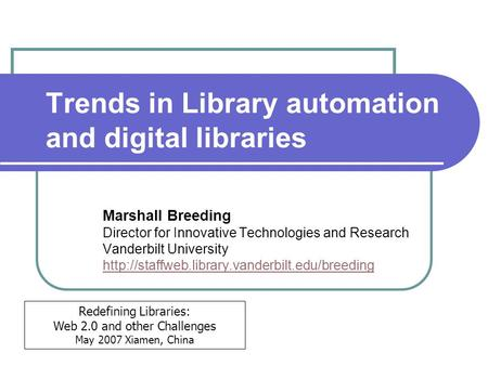 Trends in Library automation and digital libraries Marshall Breeding Director for Innovative Technologies and Research Vanderbilt University