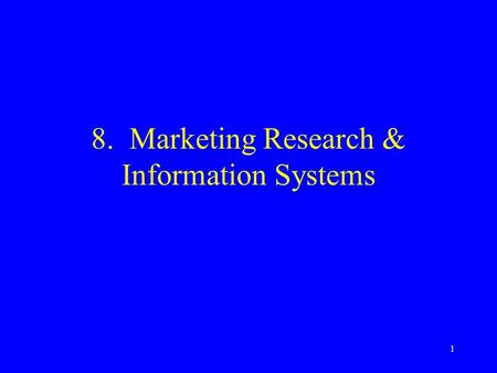 1 8. Marketing Research & Information Systems. 2 The Marketing Information System Part of management information system Involves people, equipment & procedures.