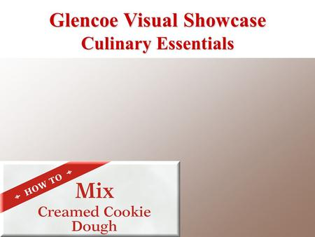 Glencoe Visual Showcase Culinary Essentials. Use the paddle attachment on the bench mixer to cream sugar, fat, flavorings, and salt together. The mixture.