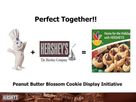 Perfect Together!! += Peanut Butter Blossom Cookie Display Initiative.