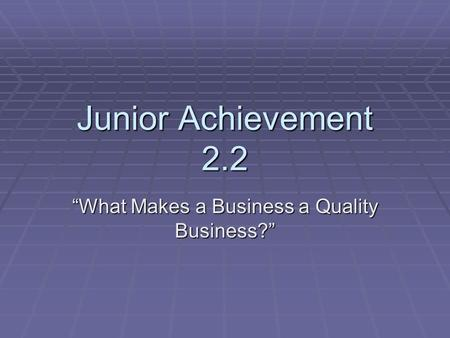 "Junior Achievement 2.2 ""What Makes a Business a Quality Business?"""