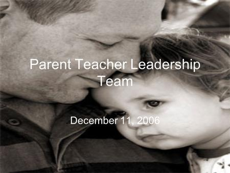 Parent Teacher Leadership Team December 11, 2006.