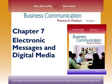 Chapter 7 Electronic Messages and Digital Media. ©2011 Cengage Learning. All Rights Reserved. May not be scanned, copied or duplicated, or posted to a.