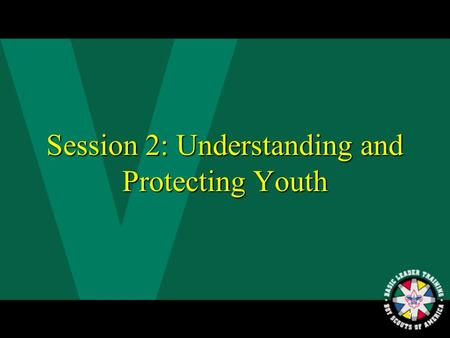 1 Session 2: Understanding and Protecting Youth 2 What Is the Purpose of Venturing?