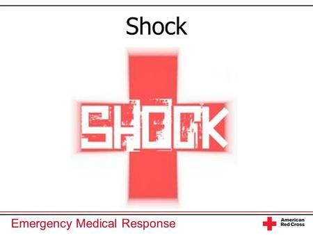 Emergency Medical Response Shock. Emergency Medical Response You Are the Emergency Medical Responder Your ambulance unit is the first to arrive on an.