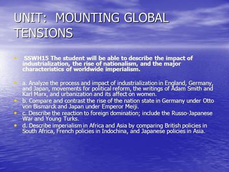 UNIT: MOUNTING GLOBAL TENSIONS SSWH15 The student will be able to describe the impact of industrialization, the rise of nationalism, and the major characteristics.
