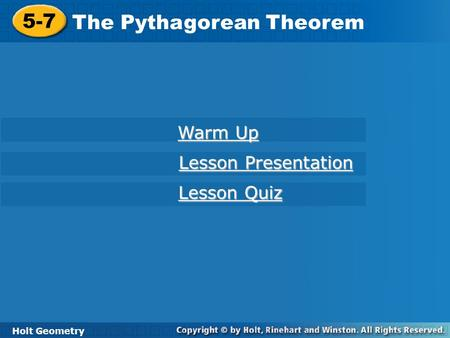 Holt Geometry 5-7 The Pythagorean Theorem 5-7 The Pythagorean Theorem Holt Geometry Warm Up Warm Up Lesson Presentation Lesson Presentation Lesson Quiz.
