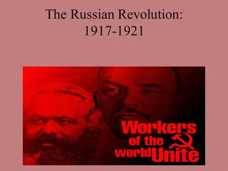 The Russian Revolution: 1917-1921. History progresses in 4 stages: Stage 1: feudalism Stage 2: industrial capitalism– rise of bourgeoisie Stage 3: socialism–