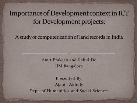 Amit Prakash and Rahul De IIM Bangalore Presented By: Ajanta Akhuly Dept. of Humanities and Social Sciences.
