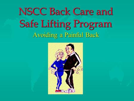 NSCC Back Care and Safe Lifting Program Avoiding a Painful Back.