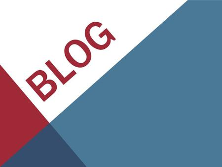 BLOG. WHAT IS A BLOG ? We have a lot of definition of blog.. A blog is a personal diary. A daily pulpit. A collaborative space. A political soapbox. A.