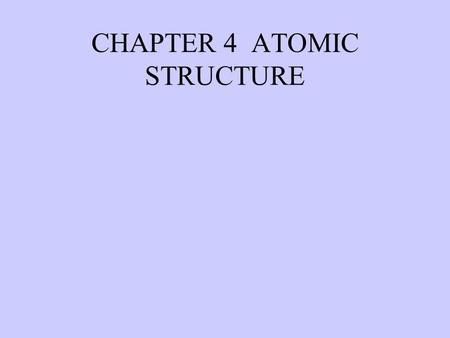 CHAPTER 4 ATOMIC STRUCTURE. Aristotle (Greek) Thought all substances were built from either fire, earth, air, water Thought that atoms of a liquid are.