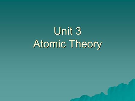 Unit 3 Atomic Theory Atom Smallest particle possessing the properties of an element.