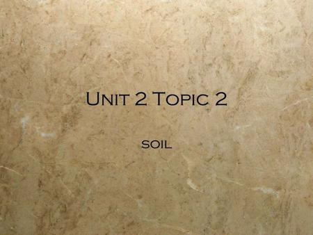 Unit 2 Topic 2 soil. What is soil and why do we care about it?  complex mixture:  weathered mineral materials from rocks  partially decomposed organic.