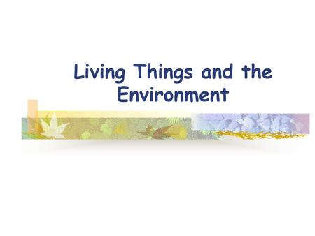 Living Things and the Environment. ECOLOGYECOLOGYECOLOGYECOLOGY.