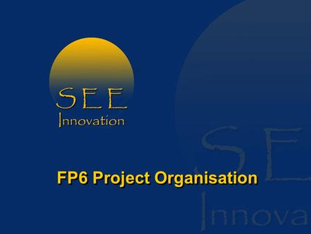 FP6 Project Organisation. Participating in FP6 How Projects Are Organised FP6 research projects are almost always collaborative 1 and implemented using.