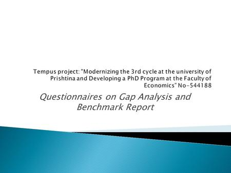 Questionnaires on Gap Analysis and Benchmark Report.