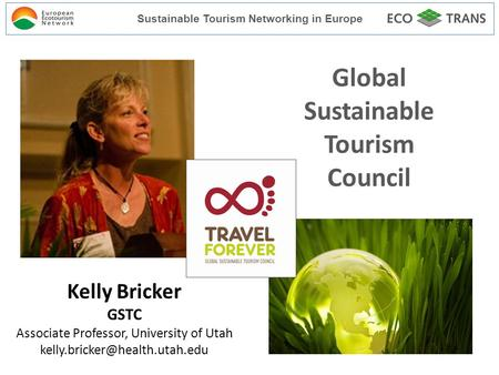 Kelly Bricker GSTC Associate Professor, University of Utah Global Sustainable Tourism Council Sustainable Tourism Networking.