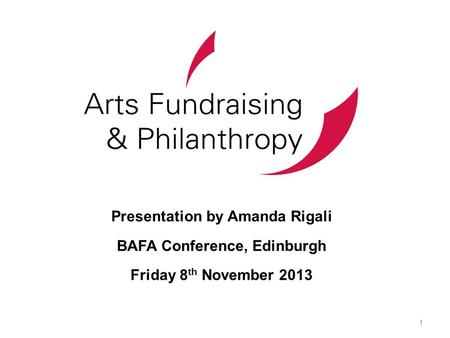 Presentation by Amanda Rigali BAFA Conference, Edinburgh Friday 8 th November 2013 1.
