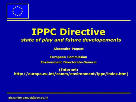 IPPC Directive state of play and future developements Alexandre Paquot European Commission Environment Directorate-General.