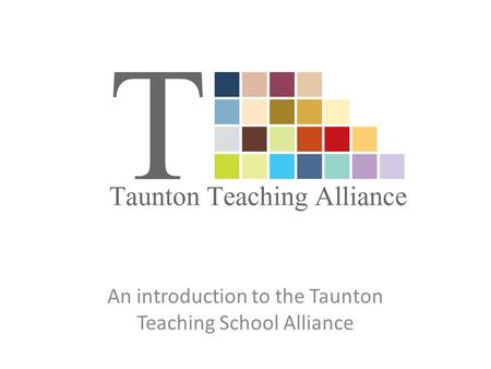 An introduction to the Taunton Teaching School Alliance