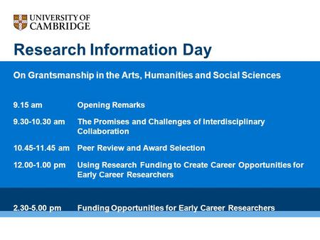 Research Information Day On Grantsmanship in the Arts, Humanities and Social Sciences 9.15 amOpening Remarks 9.30-10.30 amThe Promises and Challenges of.