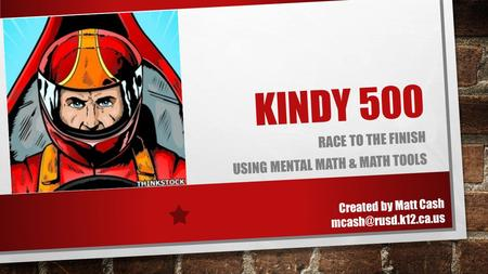 KINDY 500 RACE TO THE FINISH USING MENTAL MATH & MATH TOOLS Created by Matt Cash