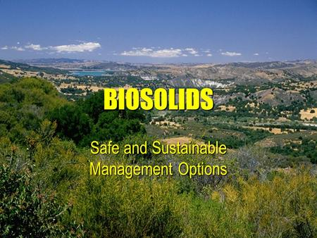 MJSWTG Biosolids Work Group BIOSOLIDS Safe and Sustainable Management Options.