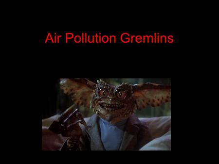 Air Pollution Gremlins. Lumpy Lead (Pb) Metal Processing Plants, Manufactured Products, Virtually eliminated in exhaust Remains in the body, harmful to.