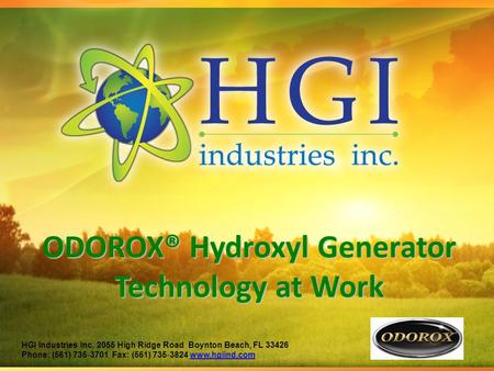 ODOROX® Hydroxyl Generator Technology at Work HGI Industries Inc. 2055 High Ridge Road Boynton Beach, FL 33426 Phone: (561) 735 ‐ 3701 Fax: (561) 735 ‐