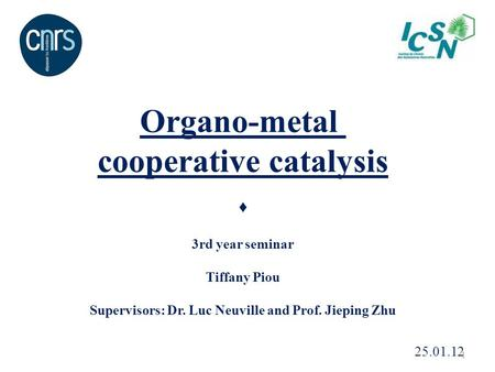 Organo-metal cooperative catalysis ♦ 3rd year seminar Tiffany Piou Supervisors: Dr. Luc Neuville and Prof. Jieping Zhu 25.01.12 1.